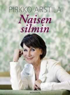Kirja: Naisen silmin (Pirkko Arstila), Minerva Kustannus Oy